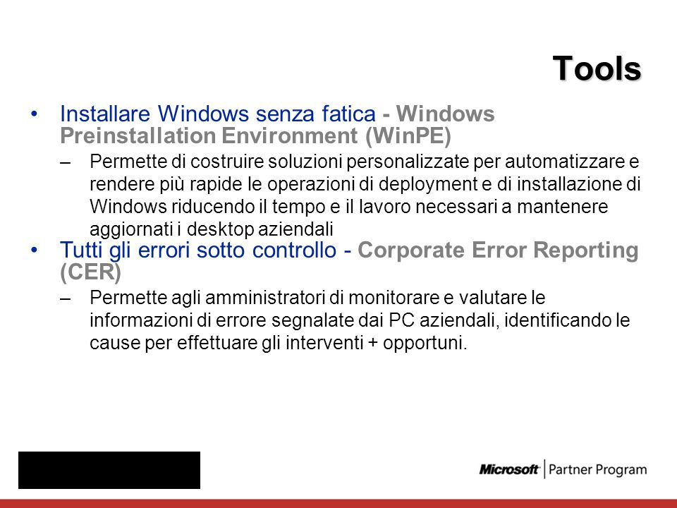 Installare Windows senza fatica - Windows Preinstallation Environment (WinPE) –Permette di costruire soluzioni personalizzate per automatizzare e rend