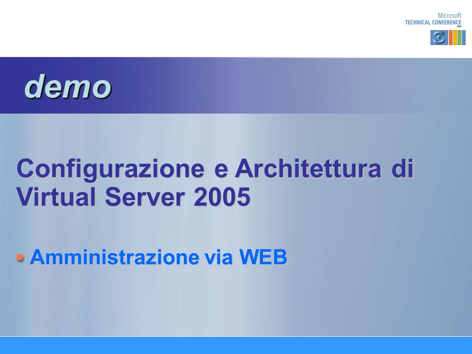 Configurazione e Architettura di Virtual Server 2005 Amministrazione via WEB demo demo