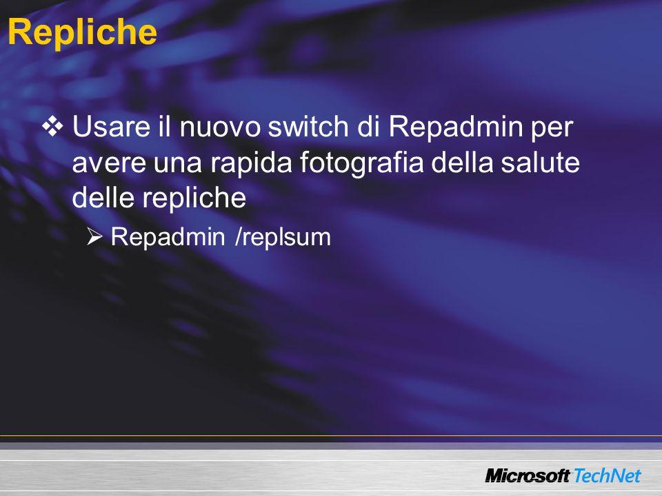 Repliche Usare il nuovo switch di Repadmin per avere una rapida fotografia della salute delle repliche Repadmin /replsum