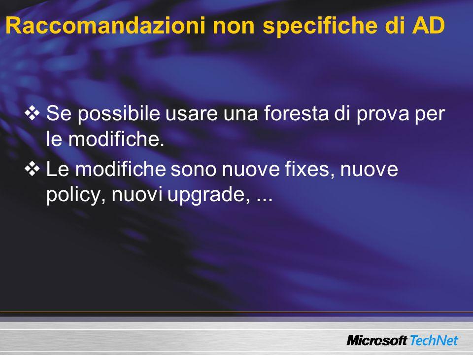 Raccomandazioni non specifiche di AD Se possibile usare una foresta di prova per le modifiche.