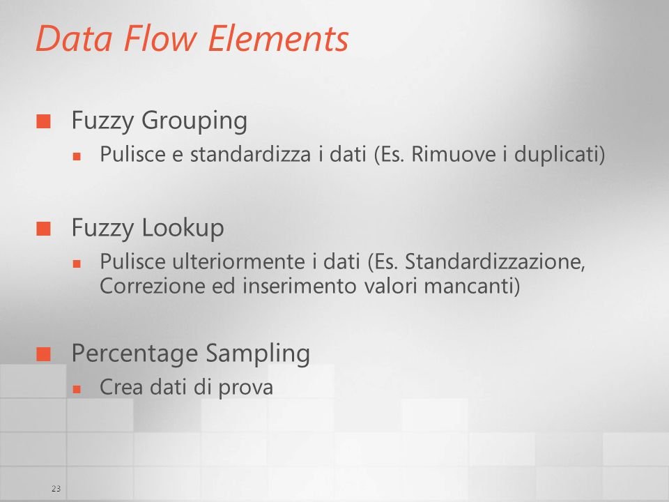 23 Data Flow Elements Fuzzy Grouping Pulisce e standardizza i dati (Es.