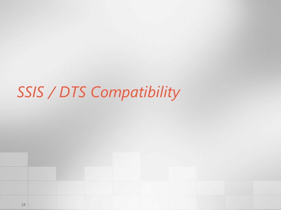 28 SSIS / DTS Compatibility