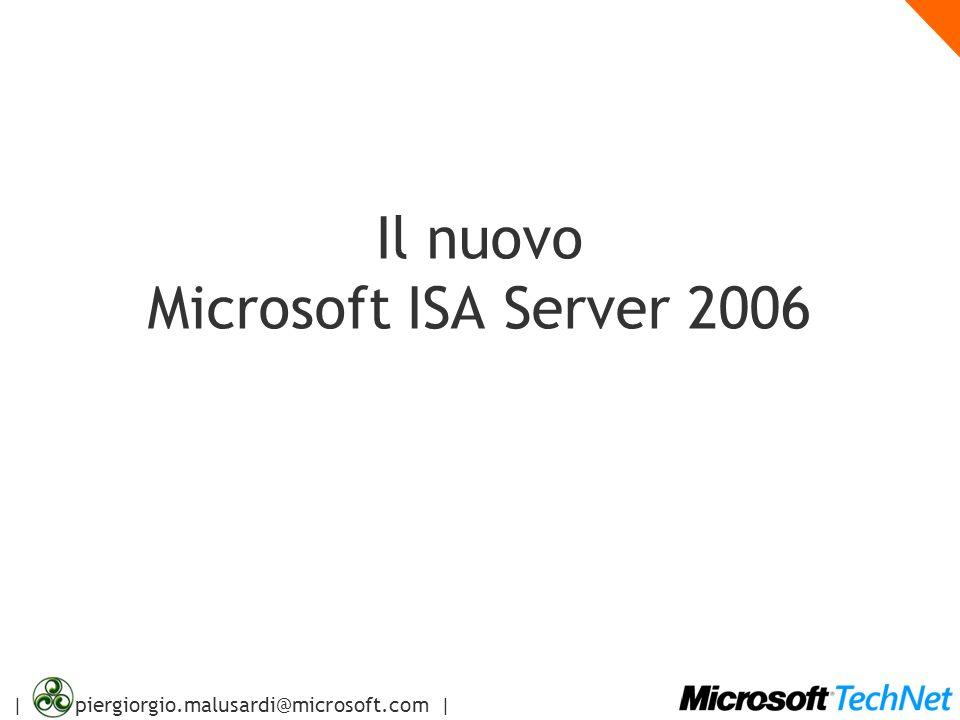 | piergiorgio.malusardi@microsoft.com | Il nuovo Microsoft ISA Server 2006