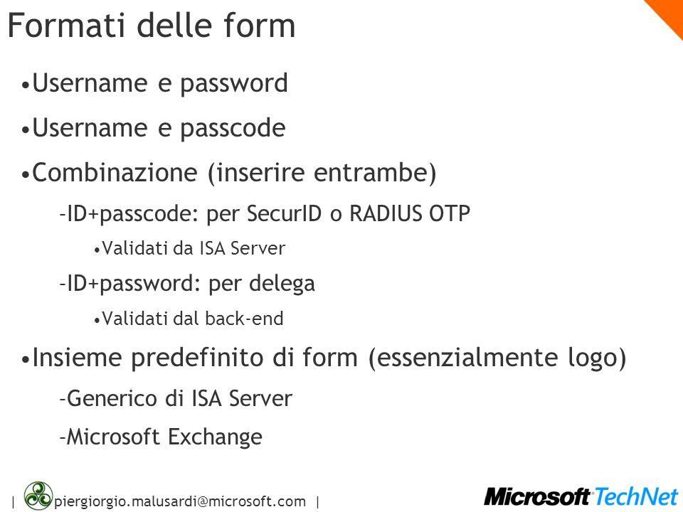 | piergiorgio.malusardi@microsoft.com | Formati delle form Username e password Username e passcode Combinazione (inserire entrambe) – ID+passcode: per