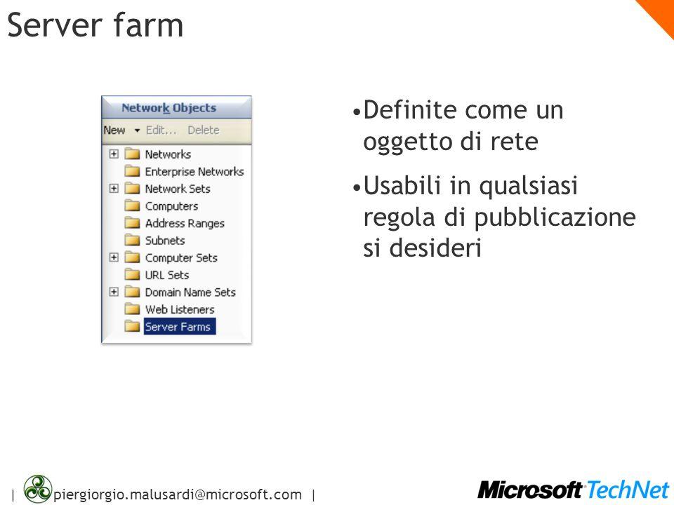 | piergiorgio.malusardi@microsoft.com | Server farm Definite come un oggetto di rete Usabili in qualsiasi regola di pubblicazione si desideri