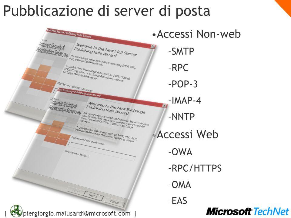 | piergiorgio.malusardi@microsoft.com | Pubblicazione di server di posta Accessi Non-web – SMTP – RPC – POP-3 – IMAP-4 – NNTP Accessi Web – OWA – RPC/