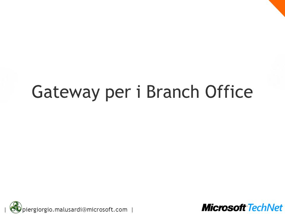 | piergiorgio.malusardi@microsoft.com | Gateway per i Branch Office