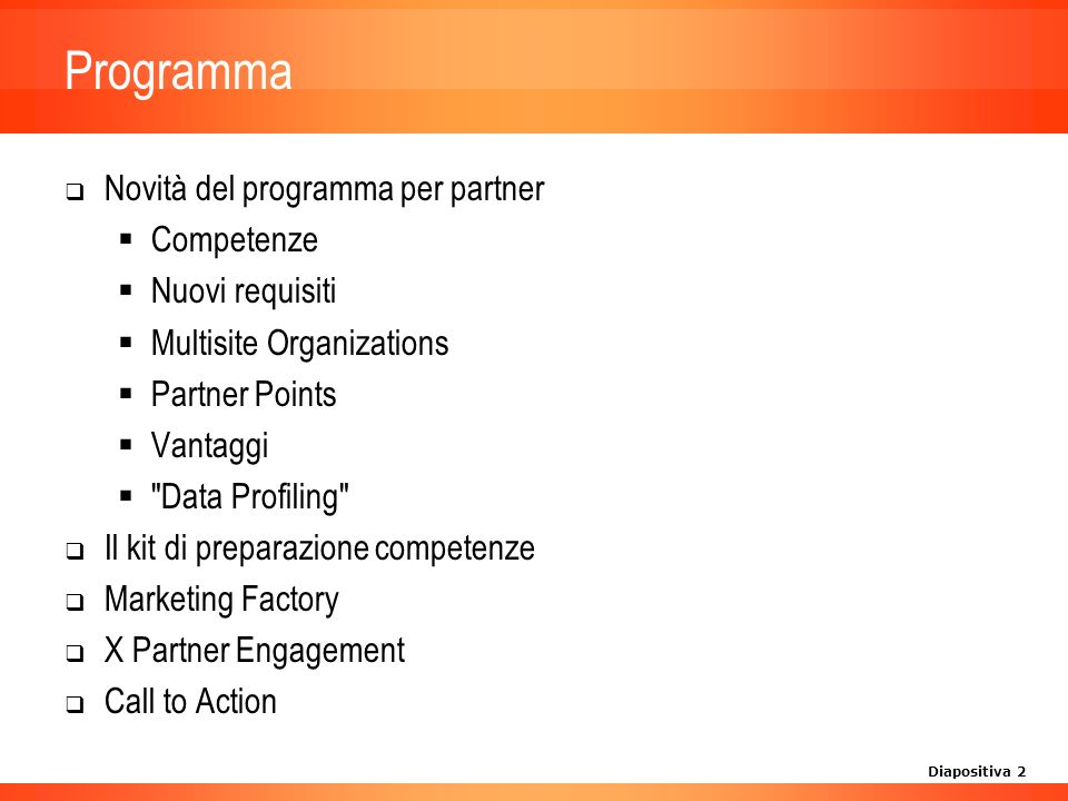 Diapositiva 2 Programma Novità del programma per partner Competenze Nuovi requisiti Multisite Organizations Partner Points Vantaggi Data Profiling Il kit di preparazione competenze Marketing Factory X Partner Engagement Call to Action