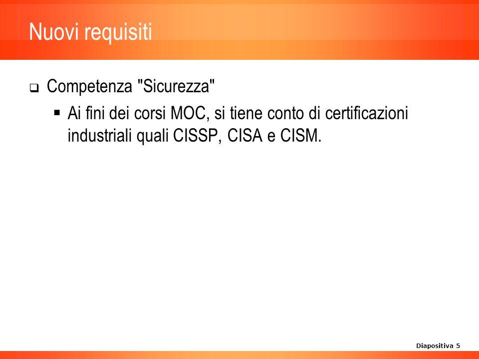Diapositiva 5 Nuovi requisiti Competenza Sicurezza Ai fini dei corsi MOC, si tiene conto di certificazioni industriali quali CISSP, CISA e CISM.