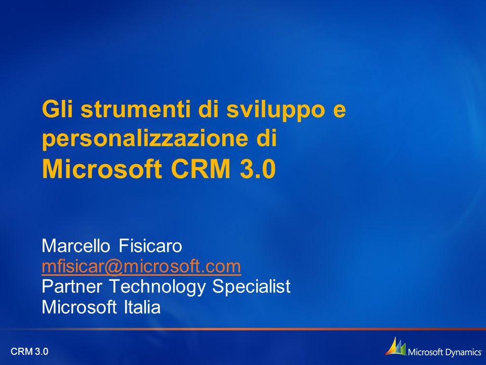CRM 3.0 Gli strumenti di sviluppo e personalizzazione di Microsoft CRM 3.0 Marcello Fisicaro mfisicar@microsoft.com Partner Technology Specialist Micr