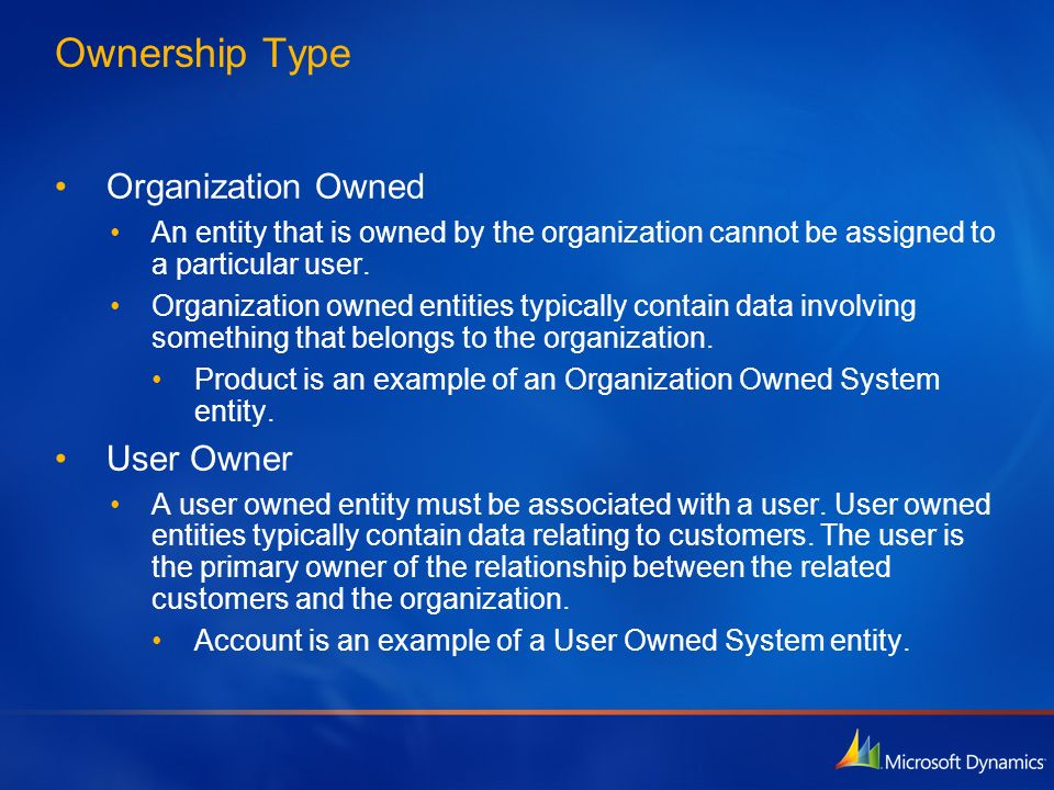 Ownership Type Organization Owned An entity that is owned by the organization cannot be assigned to a particular user. Organization owned entities typ
