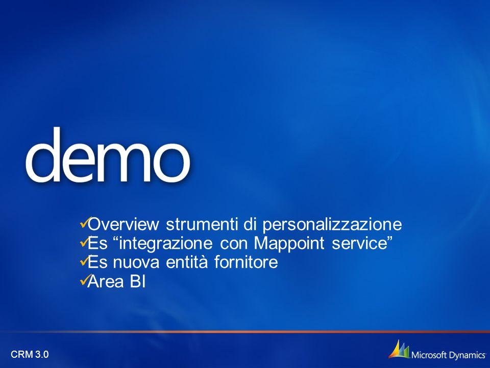 CRM 3.0 Overview strumenti di personalizzazione Es integrazione con Mappoint service Es nuova entità fornitore Area BI