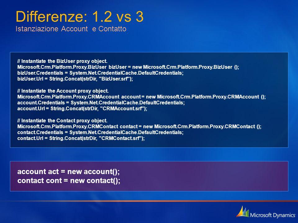 Differenze: 1.2 vs 3 Istanziazione Account e Contatto // Instantiate the BizUser proxy object. Microsoft.Crm.Platform.Proxy.BizUser bizUser = new Micr
