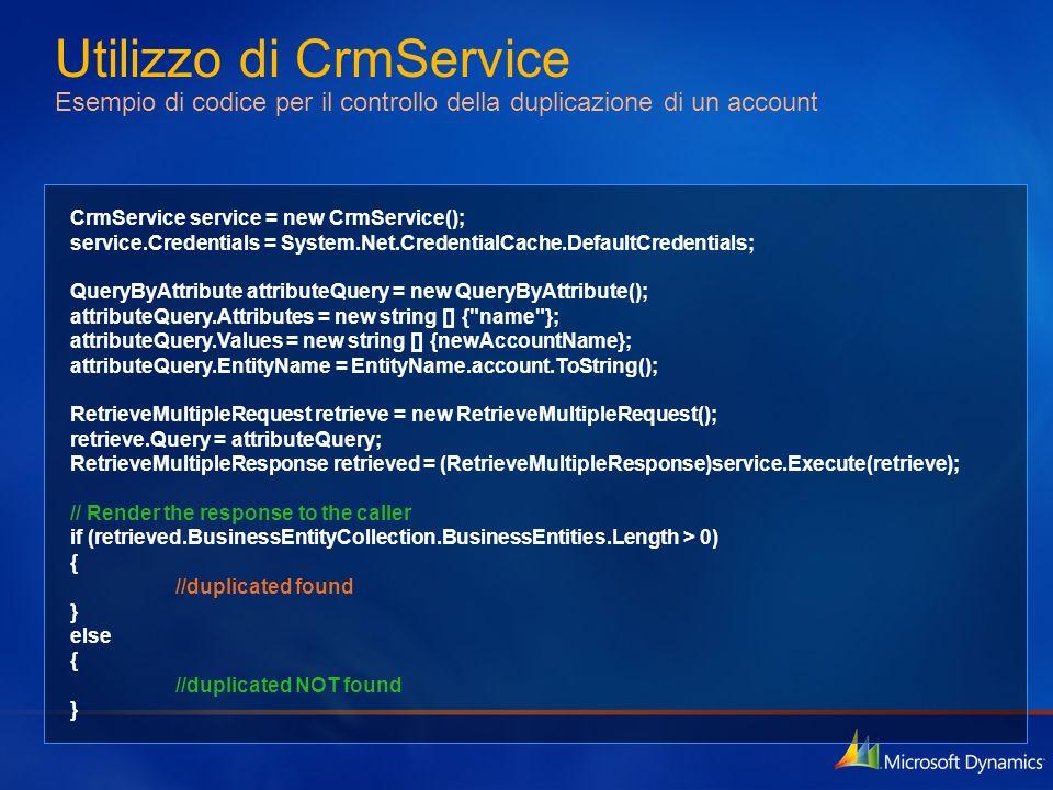 Utilizzo di CrmService Esempio di codice per il controllo della duplicazione di un account CrmService service = new CrmService(); service.Credentials