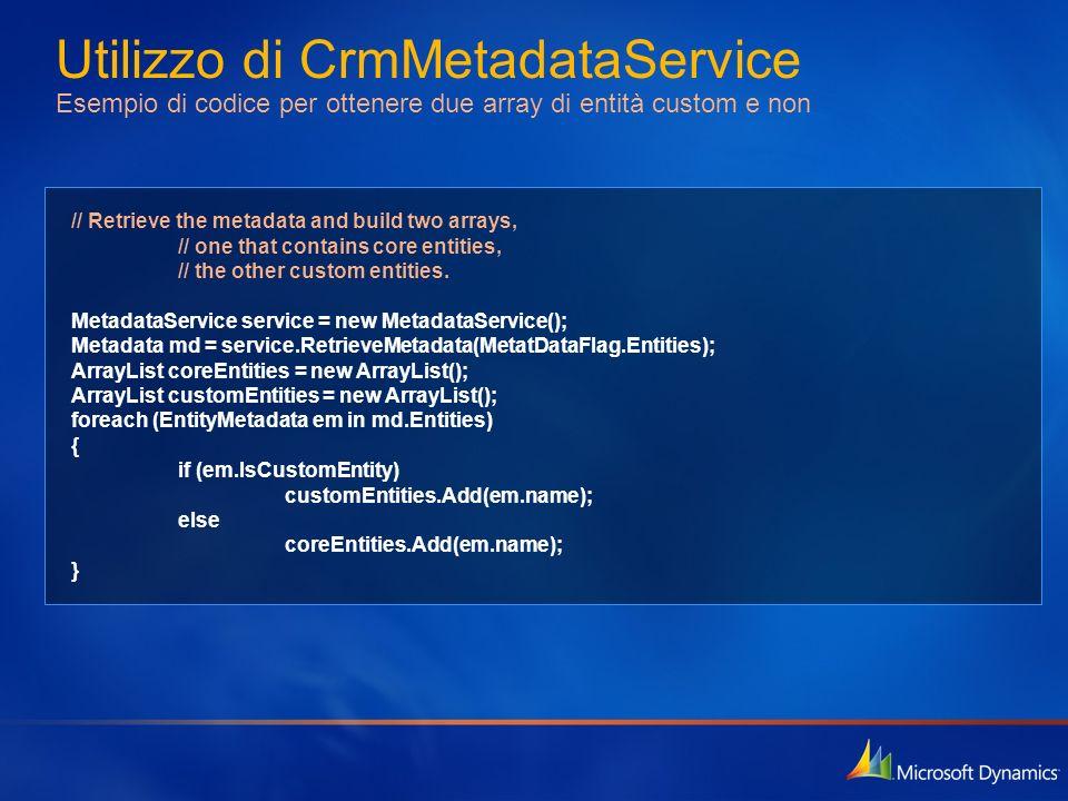 Utilizzo di CrmMetadataService Esempio di codice per ottenere due array di entità custom e non // Retrieve the metadata and build two arrays, // one t