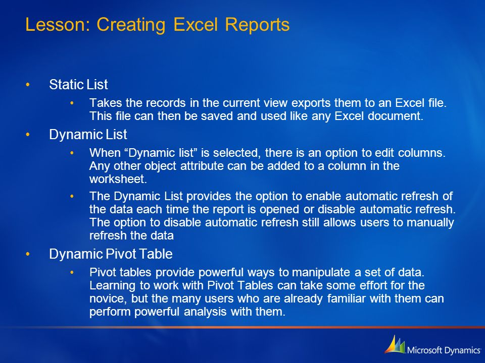 Lesson: Creating Excel Reports Static List Takes the records in the current view exports them to an Excel file. This file can then be saved and used l