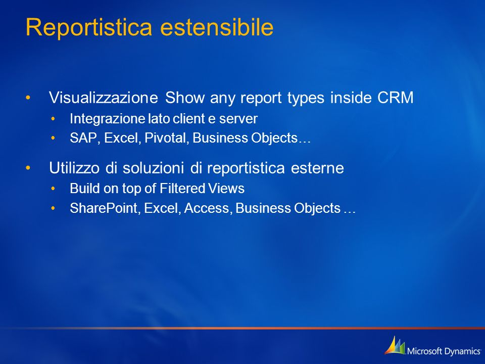 Reportistica estensibile Visualizzazione Show any report types inside CRM Integrazione lato client e server SAP, Excel, Pivotal, Business Objects… Uti