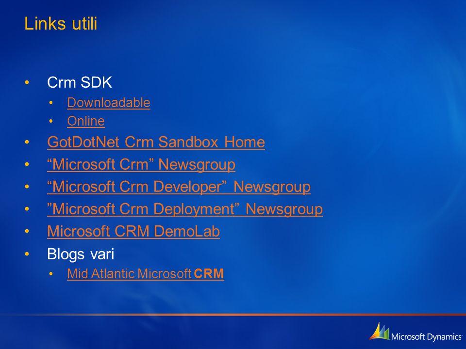 Links utili Crm SDK Downloadable Online GotDotNet Crm Sandbox Home Microsoft Crm Newsgroup Microsoft Crm Developer Newsgroup Microsoft Crm Deployment