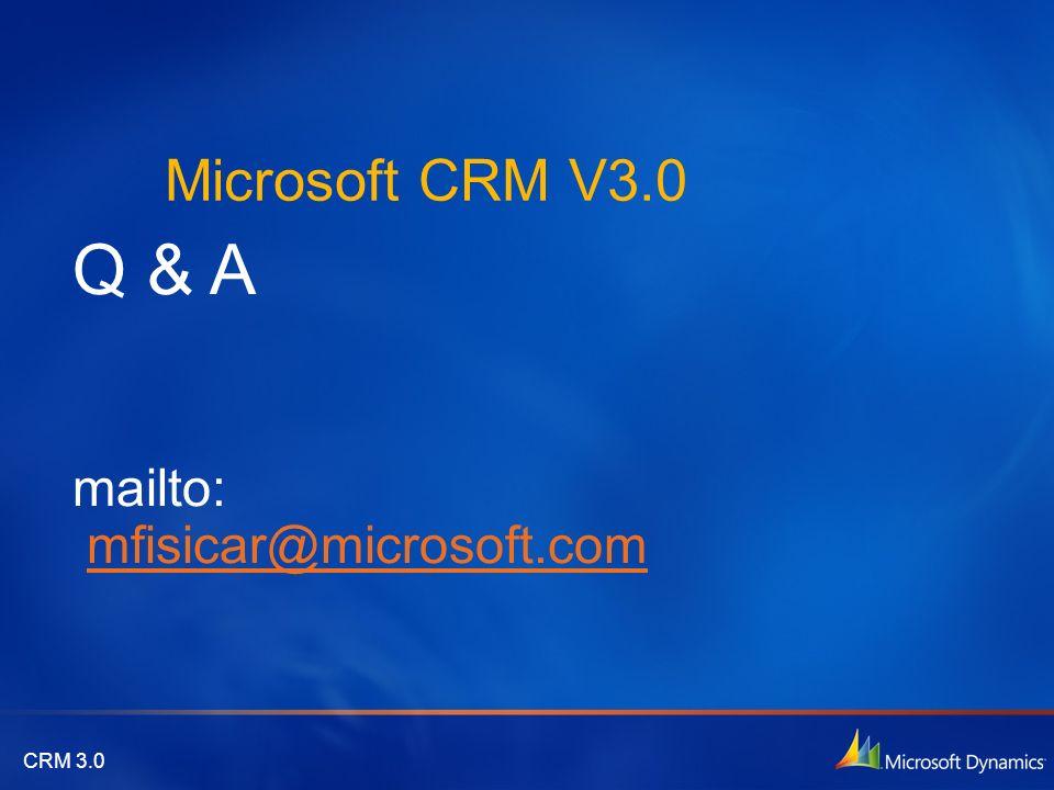 CRM 3.0 Microsoft CRM V3.0 Q & A mailto: mfisicar@microsoft.commfisicar@microsoft.com