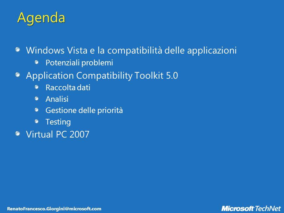 RenatoFrancesco.Giorgini@microsoft.com Agenda Windows Vista e la compatibilità delle applicazioni Potenziali problemi Application Compatibility Toolkit 5.0 Raccolta dati Analisi Gestione delle priorità Testing Virtual PC 2007