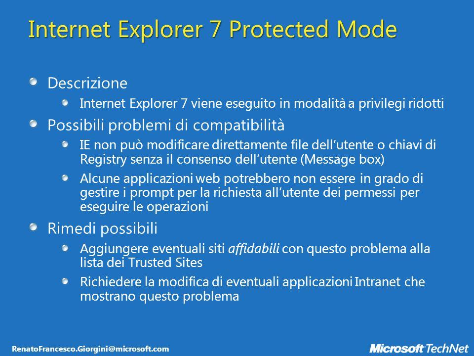 RenatoFrancesco.Giorgini@microsoft.com Windows Vista 64-bit Descrizione Windows Vista sfrutta appieno le architetture a 64-bit Nella versione a 64-bit di Windows Vista possono essere eseguite le applicazioni a 32-bit utilizzando lemulatore WOW64 (WindowsOnWindows) Possibili problemi di compatibilità Applicazioni o componenti che usano eseguibili a 16-bit, Installer a 16 bit, Kernel drivers a 32-bit potrebbero non partire o non funzionare correttamente nella versione di Windows Vista a 64-bit Rimedi possibili Rimuovere tutti i componenti a 16-bit Convertire gli installer a 16-bit in installer a 32-bit o a 64-bit Verificare che tutti i driver a 64-bit siano firmati digitalmente Eseguire applicazioni a 16-bit su macchina virtuale (Virtual PC) Processore a 64-bit