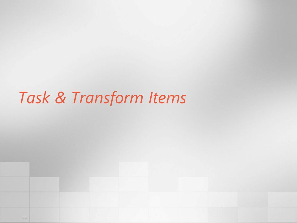 11 Task & Transform Items