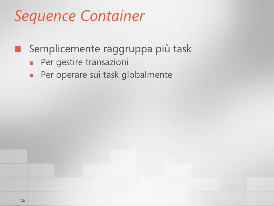 15 Sequence Container Semplicemente raggruppa più task Per gestire transazioni Per operare sui task globalmente