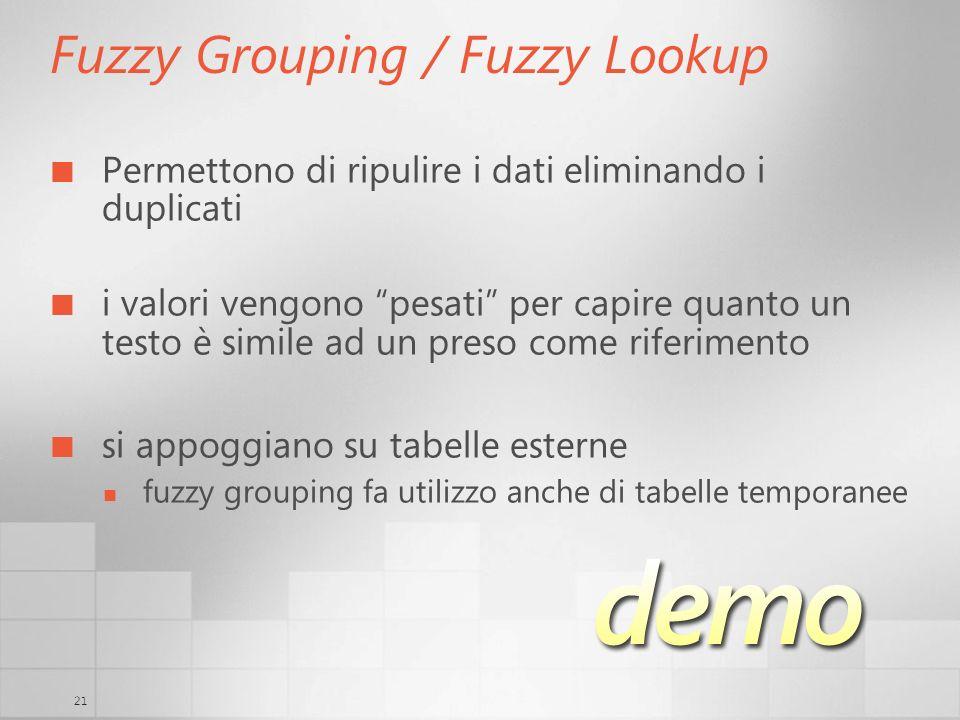 21 Fuzzy Grouping / Fuzzy Lookup Permettono di ripulire i dati eliminando i duplicati i valori vengono pesati per capire quanto un testo è simile ad un preso come riferimento si appoggiano su tabelle esterne fuzzy grouping fa utilizzo anche di tabelle temporanee