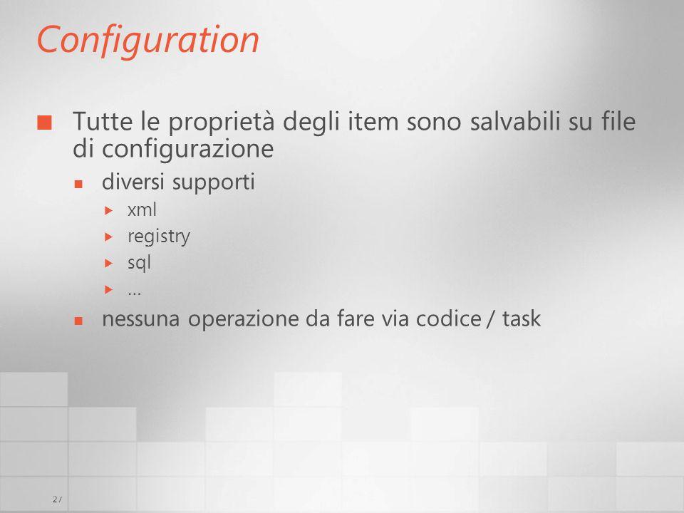 27 Configuration Tutte le proprietà degli item sono salvabili su file di configurazione diversi supporti xml registry sql … nessuna operazione da fare via codice / task