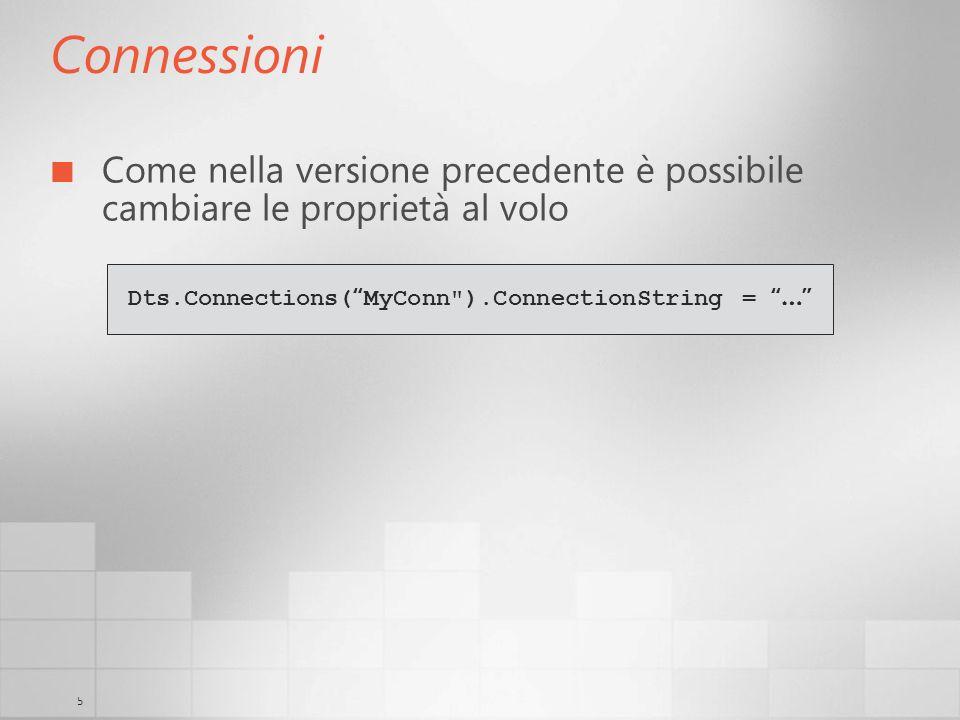 5 Connessioni Come nella versione precedente è possibile cambiare le proprietà al volo Dts.Connections( MyConn ).ConnectionString = …