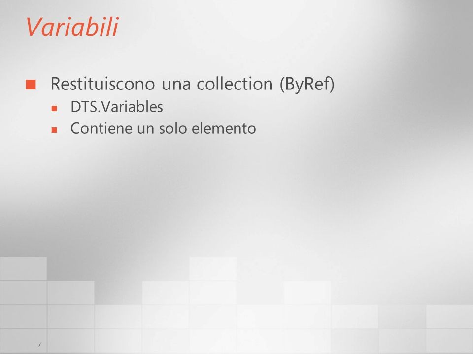 7 Variabili Restituiscono una collection (ByRef) DTS.Variables Contiene un solo elemento