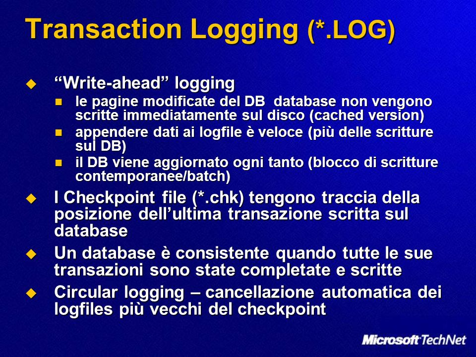 Transaction Logging (*.LOG) Write-ahead logging Write-ahead logging le pagine modificate del DB database non vengono scritte immediatamente sul disco