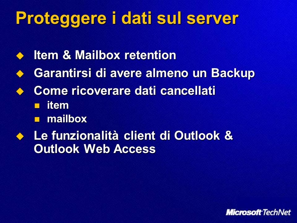 Proteggere i dati sul server Item & Mailbox retention Item & Mailbox retention Garantirsi di avere almeno un Backup Garantirsi di avere almeno un Back