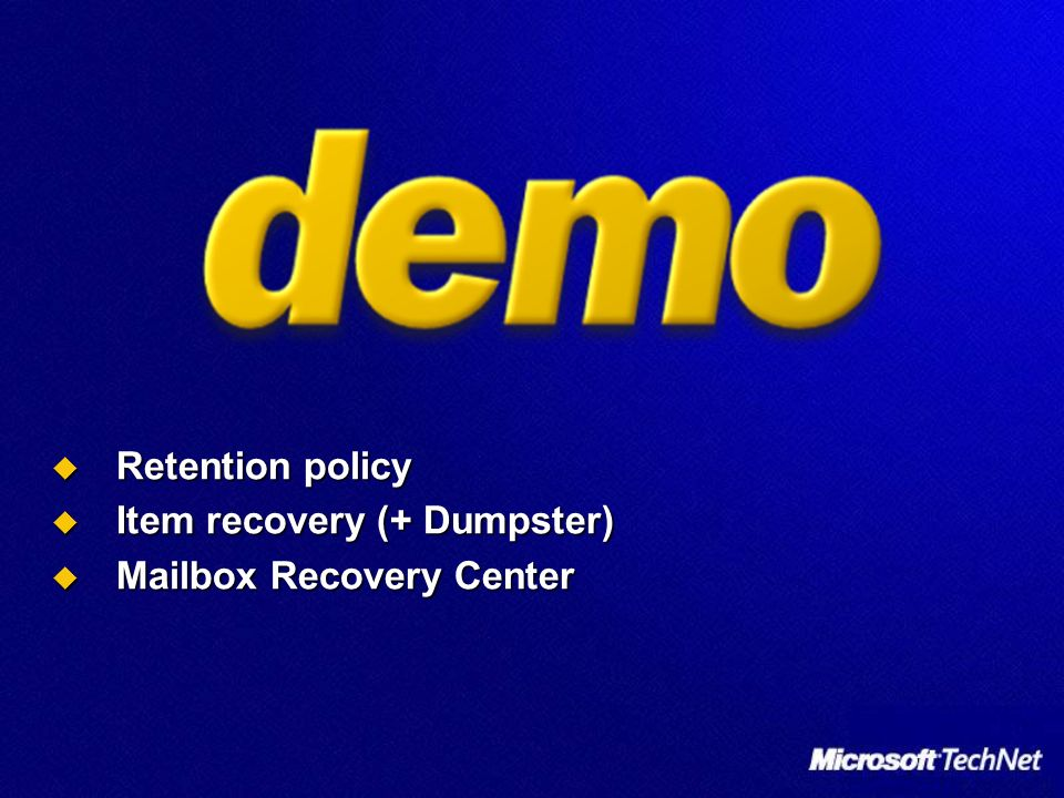 Retention policy Retention policy Item recovery (+ Dumpster) Item recovery (+ Dumpster) Mailbox Recovery Center Mailbox Recovery Center