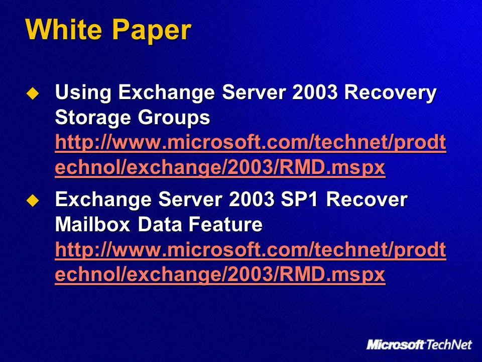 White Paper Using Exchange Server 2003 Recovery Storage Groups http://www.microsoft.com/technet/prodt echnol/exchange/2003/RMD.mspx Using Exchange Ser