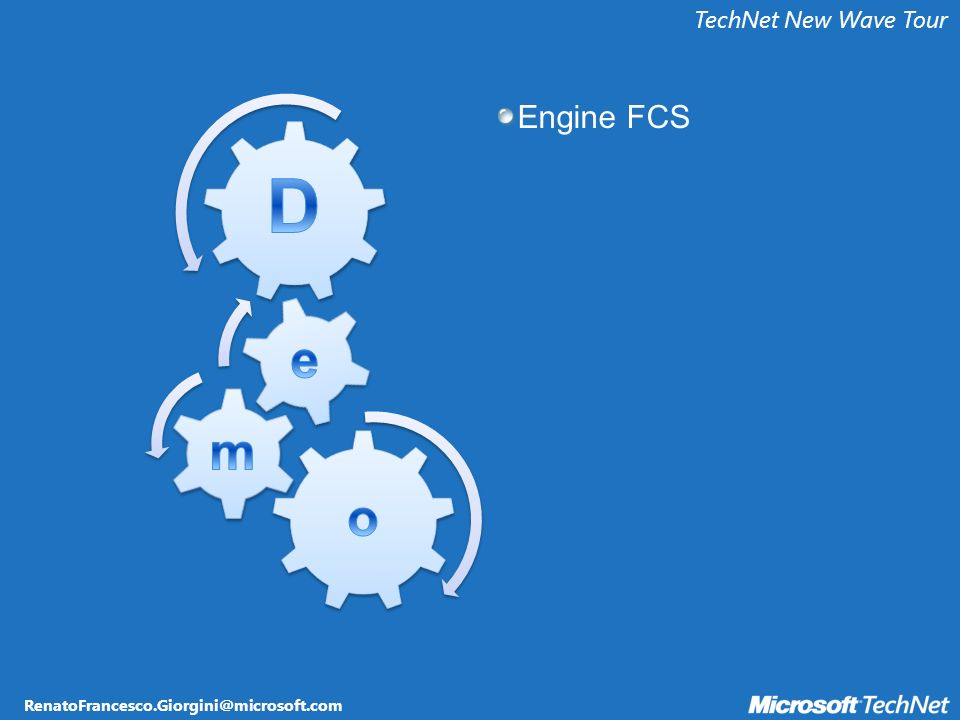 RenatoFrancesco.Giorgini@microsoft.com TechNet New Wave Tour Engine FCS