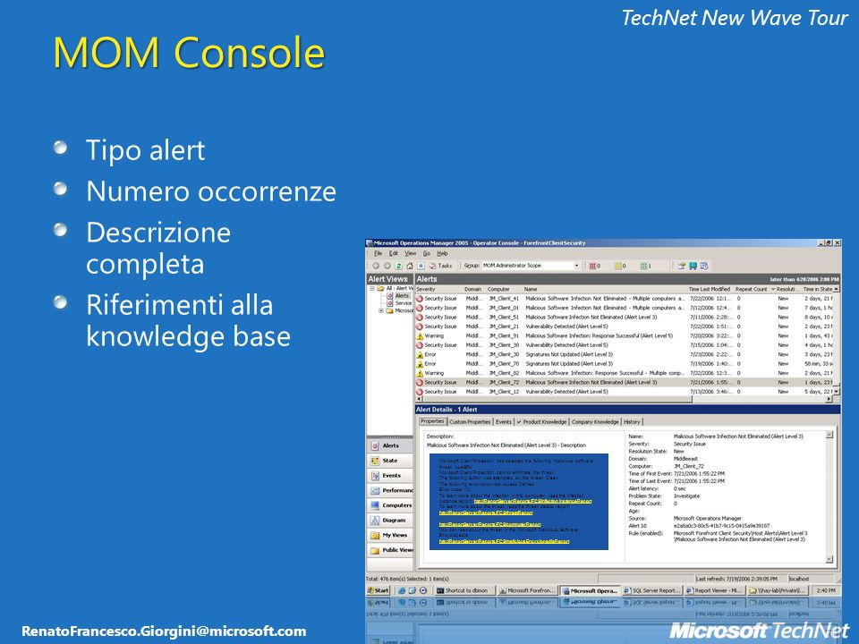 RenatoFrancesco.Giorgini@microsoft.com TechNet New Wave Tour MOM Console Tipo alert Numero occorrenze Descrizione completa Riferimenti alla knowledge base Microsoft Client Protection has detected the following malicious software threat: !AceSFX.