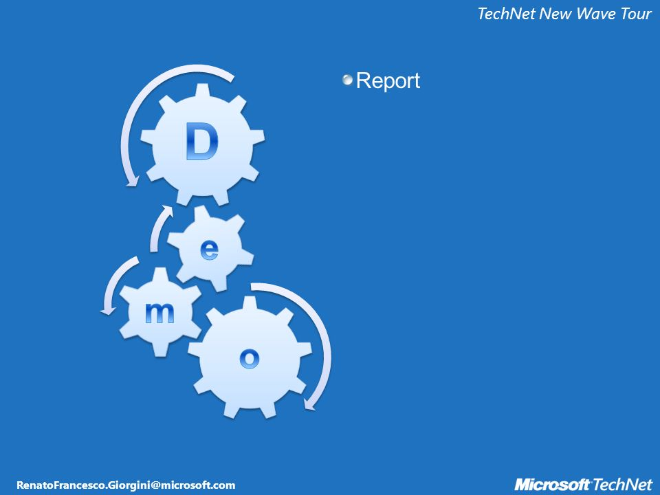 RenatoFrancesco.Giorgini@microsoft.com TechNet New Wave Tour Report
