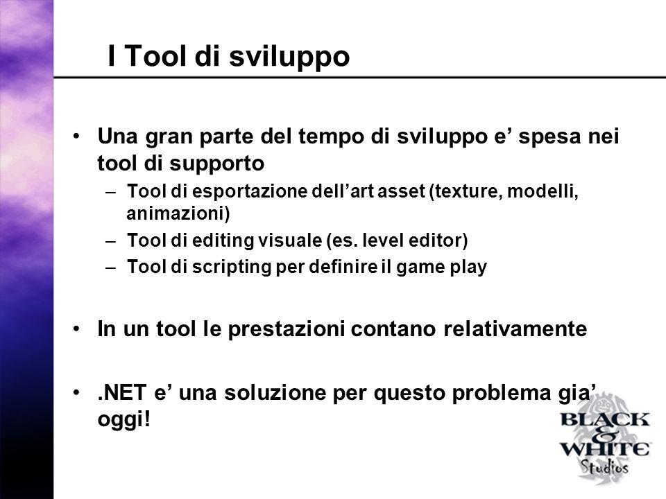 I Tool di sviluppo Una gran parte del tempo di sviluppo e spesa nei tool di supporto –Tool di esportazione dellart asset (texture, modelli, animazioni) –Tool di editing visuale (es.