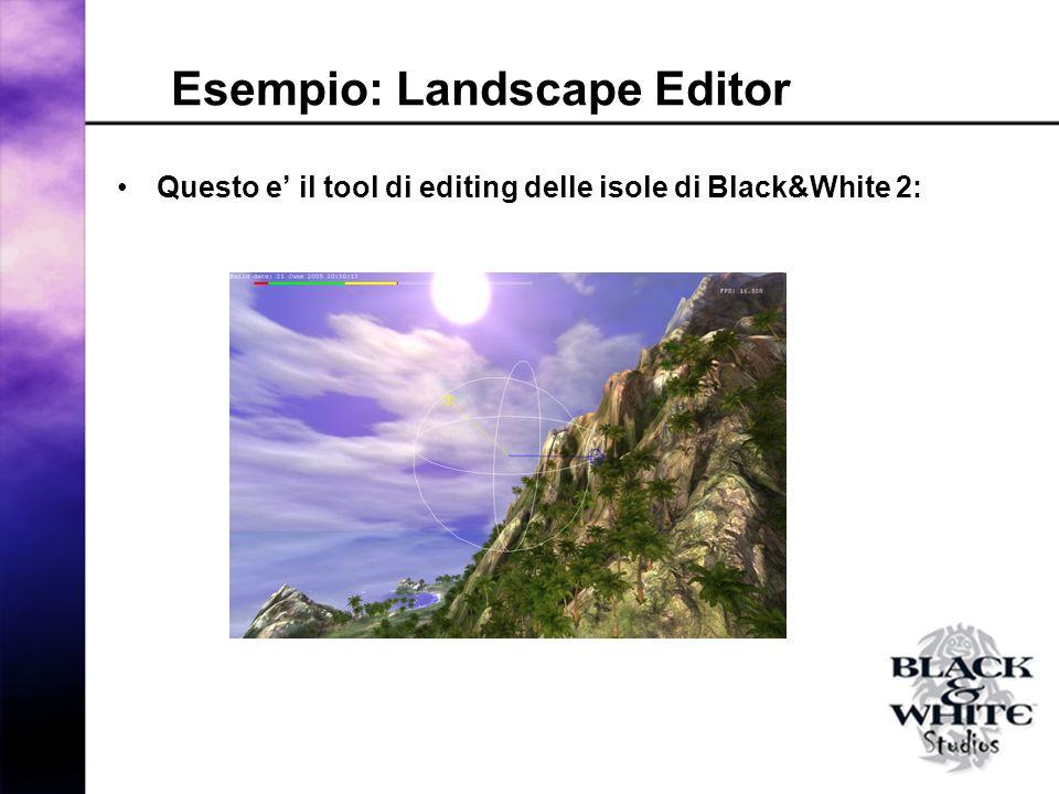 Esempio: Landscape Editor Questo e il tool di editing delle isole di Black&White 2: