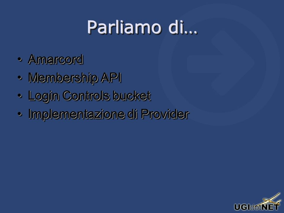 Parliamo di… AmarcordAmarcord Membership APIMembership API Login Controls bucketLogin Controls bucket Implementazione di ProviderImplementazione di Provider AmarcordAmarcord Membership APIMembership API Login Controls bucketLogin Controls bucket Implementazione di ProviderImplementazione di Provider
