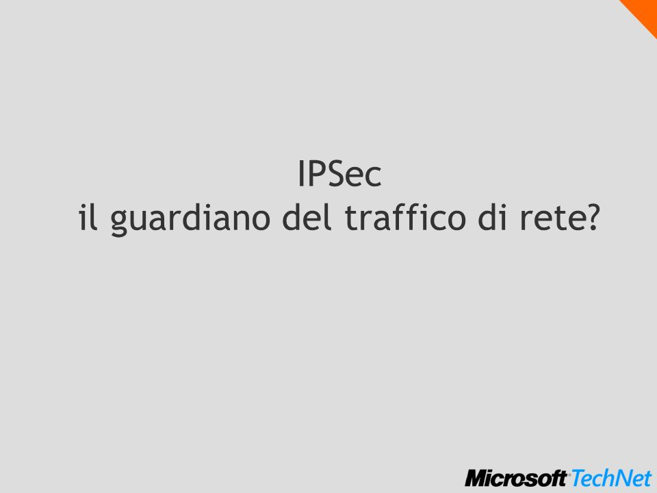 Controllo dellaccesso a server con IPSec Isolamento logico dei dati Permessi di accesso al computer (IPSec) Permessi di accesso allhost Policy IPSec 2 2 Permessi di accesso allo share 1 1 3 3 Group Policy Dept_Computers NAG Passo 1: Utente cerca di accedere ad uno share sul server Passo 2: Negoziazione IKE main mode Passo 3: Negoziazione IPSec security method Passo 1: Utente cerca di accedere ad uno share sul server Passo 2: Negoziazione IKE main mode Passo 3: Negoziazione IPSec security method