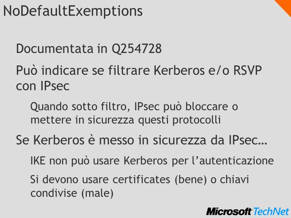 NoDefaultExemptions Documentata in Q254728 Può indicare se filtrare Kerberos e/o RSVP con IPsec Quando sotto filtro, IPsec può bloccare o mettere in s