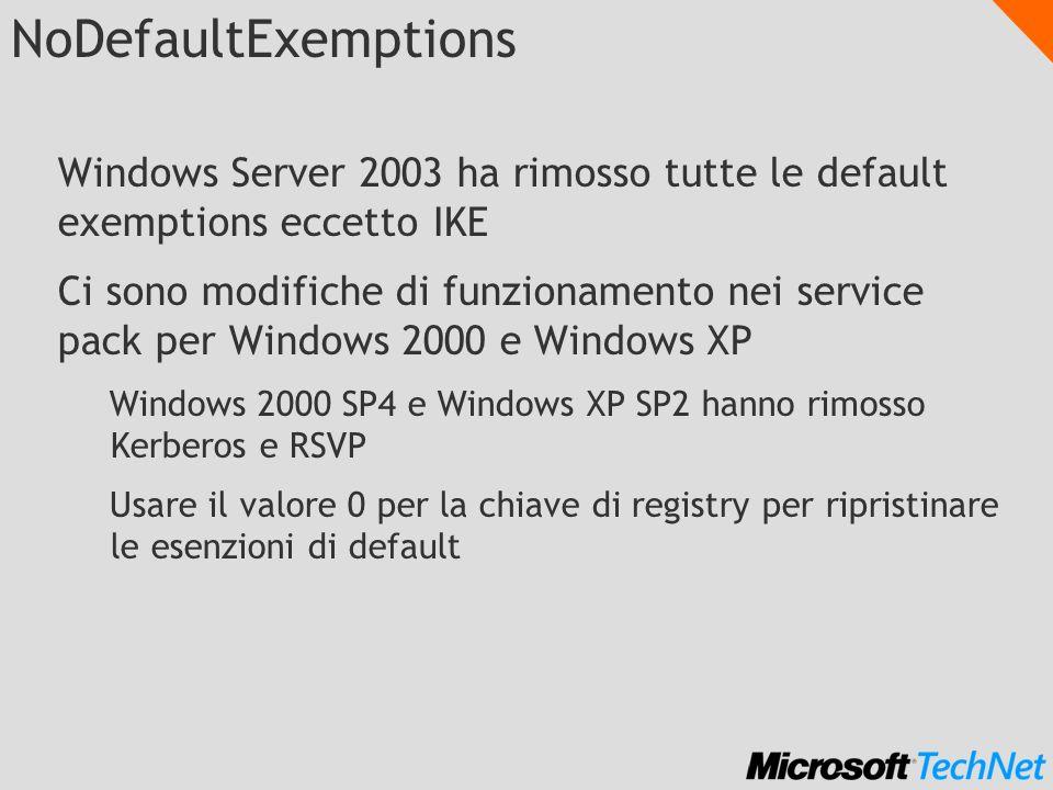 NoDefaultExemptions Windows Server 2003 ha rimosso tutte le default exemptions eccetto IKE Ci sono modifiche di funzionamento nei service pack per Win