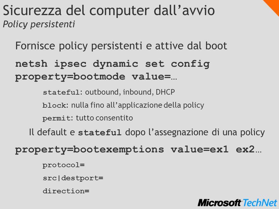 Sicurezza del computer dallavvio Policy persistenti Fornisce policy persistenti e attive dal boot netsh ipsec dynamic set config property=bootmode val