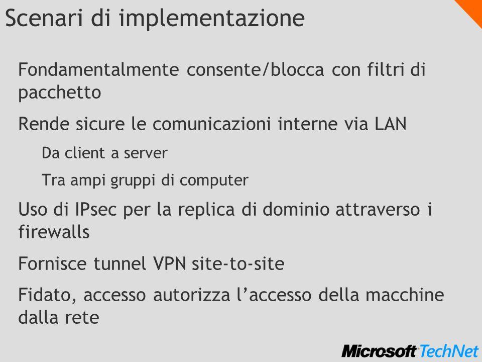 Scenari di implementazione Fondamentalmente consente/blocca con filtri di pacchetto Rende sicure le comunicazioni interne via LAN Da client a server T