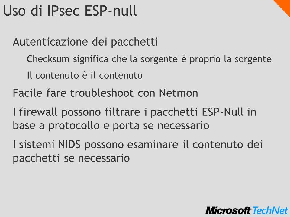 Uso di IPsec ESP-null Autenticazione dei pacchetti Checksum significa che la sorgente è proprio la sorgente Il contenuto è il contenuto Facile fare tr