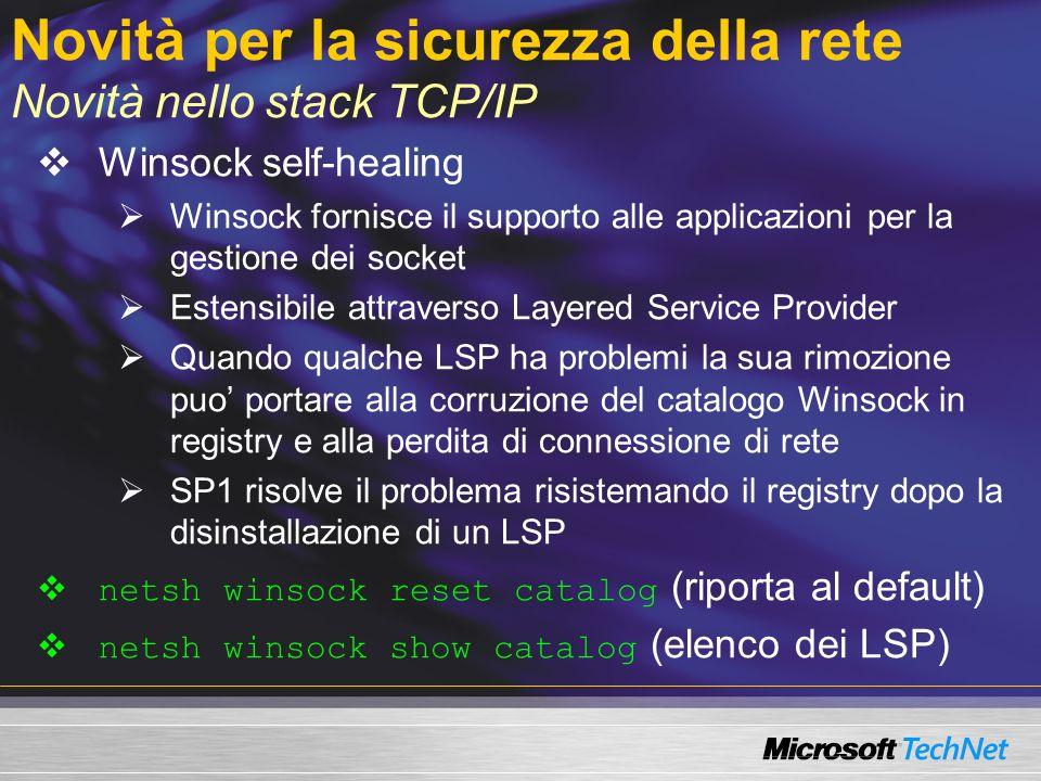 Novità per la sicurezza della rete Novità nello stack TCP/IP Winsock self-healing Winsock fornisce il supporto alle applicazioni per la gestione dei s