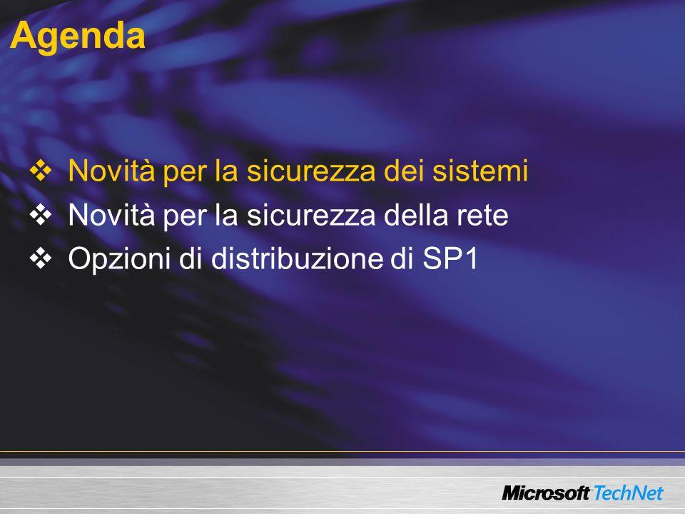 Agenda Novità per la sicurezza dei sistemi Novità per la sicurezza della rete Opzioni di distribuzione di SP1