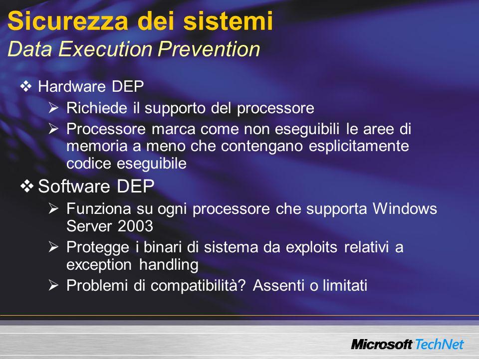 Sicurezza dei sistemi Data Execution Prevention Hardware DEP Richiede il supporto del processore Processore marca come non eseguibili le aree di memor